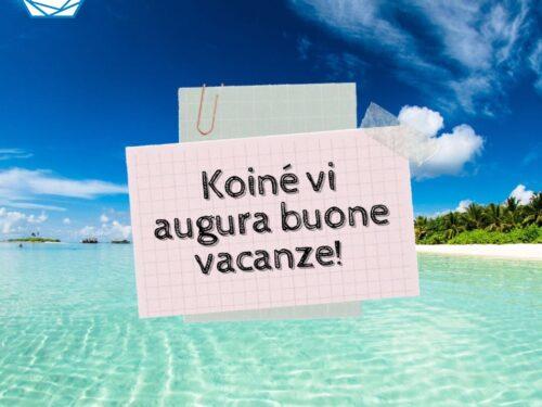 Buone vacanze da Koiné!